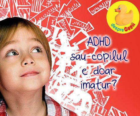 Are ADHD sau copilul e doar imatur?