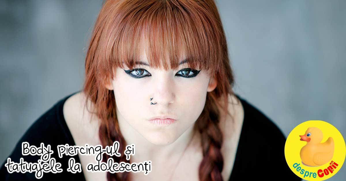 Body piercing-ul si tatuajele la adolescenti
