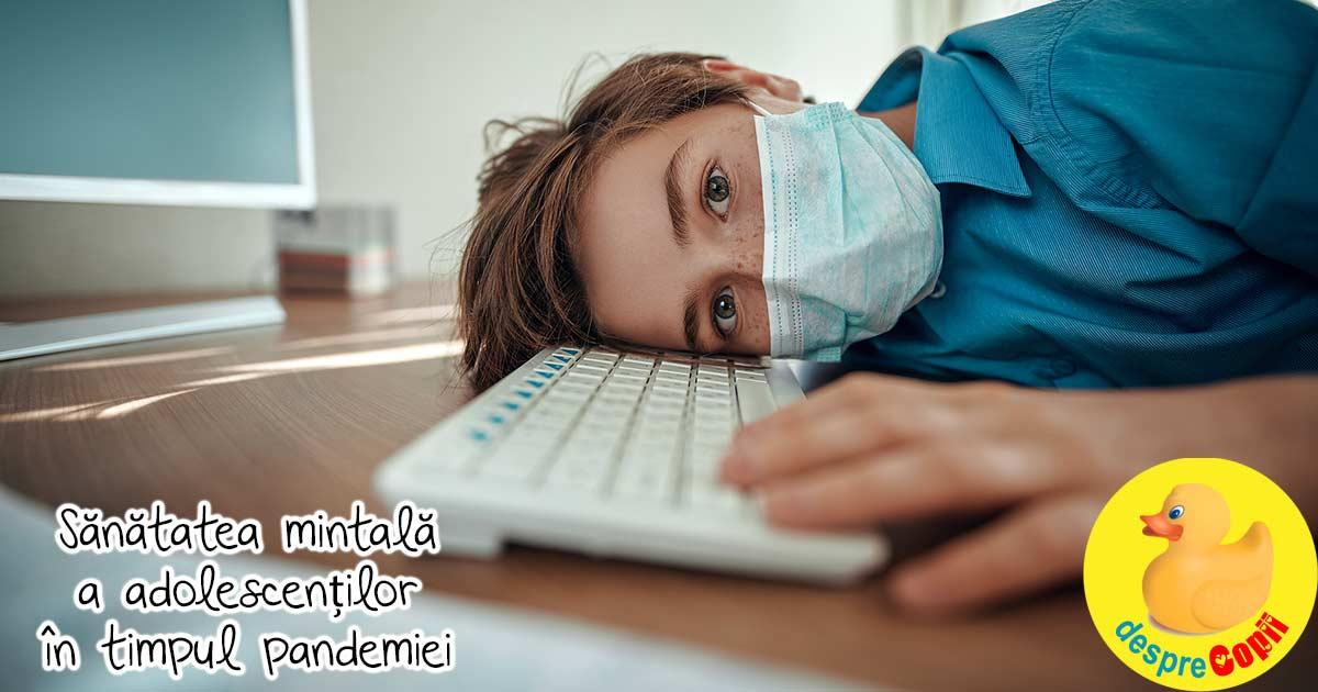 Pandemia este grea pentru sanatatea mintala a adolescentilor - iata cum ii putem ajuta