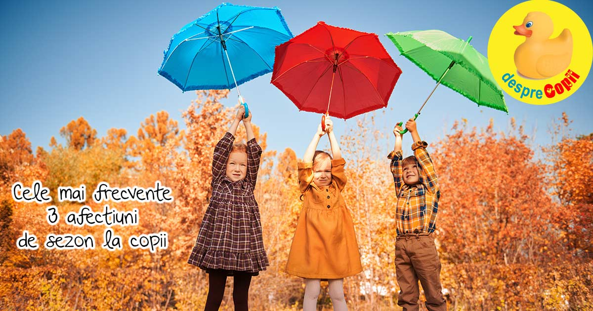 Cele mai frecvente 3 afectiuni de sezon la copii si cum le putem trata?