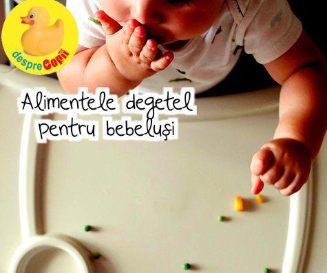 Alimentele degetel (bucatele de papica) pentru bebelusi: cand, ce si cum