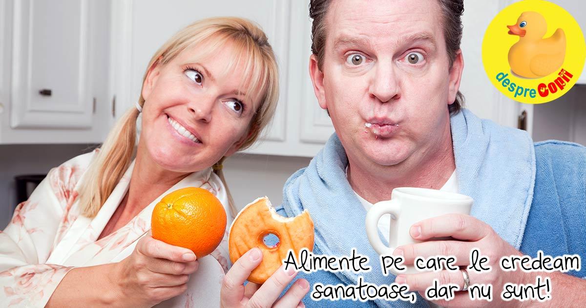 Alimentele pe care le credem sanatoase, dar nu sunt!