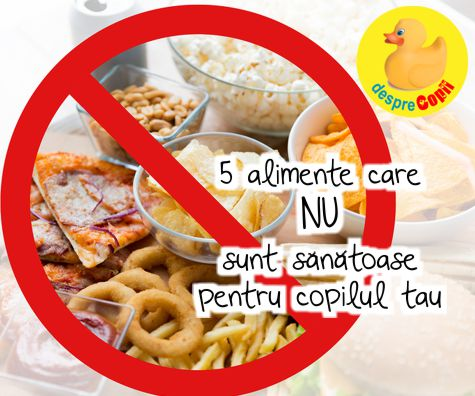 5 alimente care NU sunt sanatoase pentru copilul tau