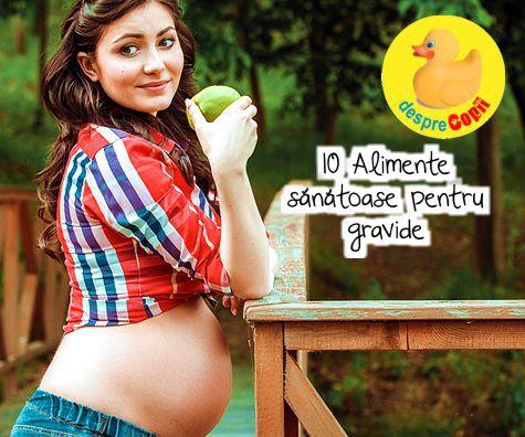 10 Alimente sanatoase pentru gravide