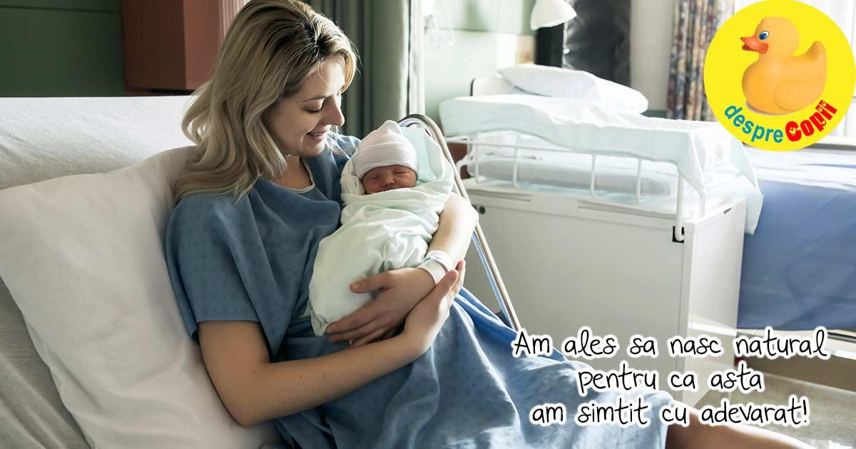 Am vrut sa nasc natural pentru ca eu cred in natura si in puterea corpului meu