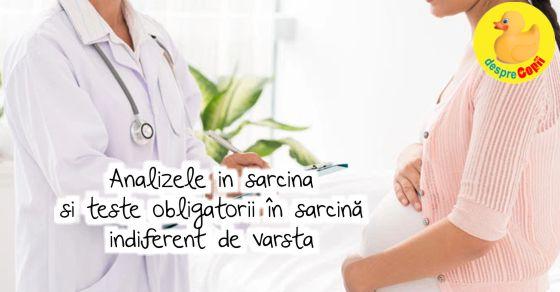 Analizele in sarcina si teste obligatorii in sarcina indiferent de varsta - sfatul medicului