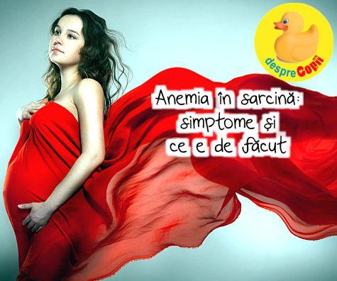 Anemia in sarcina: simptome si ce e de facut