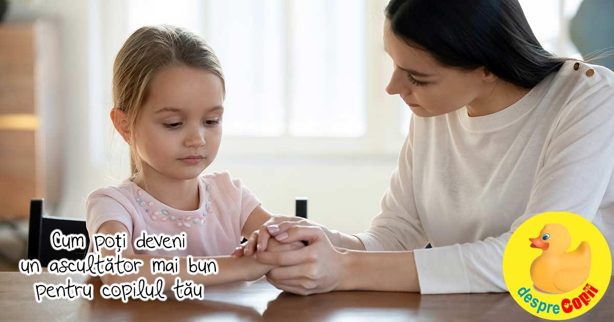 Cum poti deveni un ascultator mai bun pentru copilul tau
