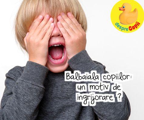 Balbaiala copilului: cauze, comportament si tratament