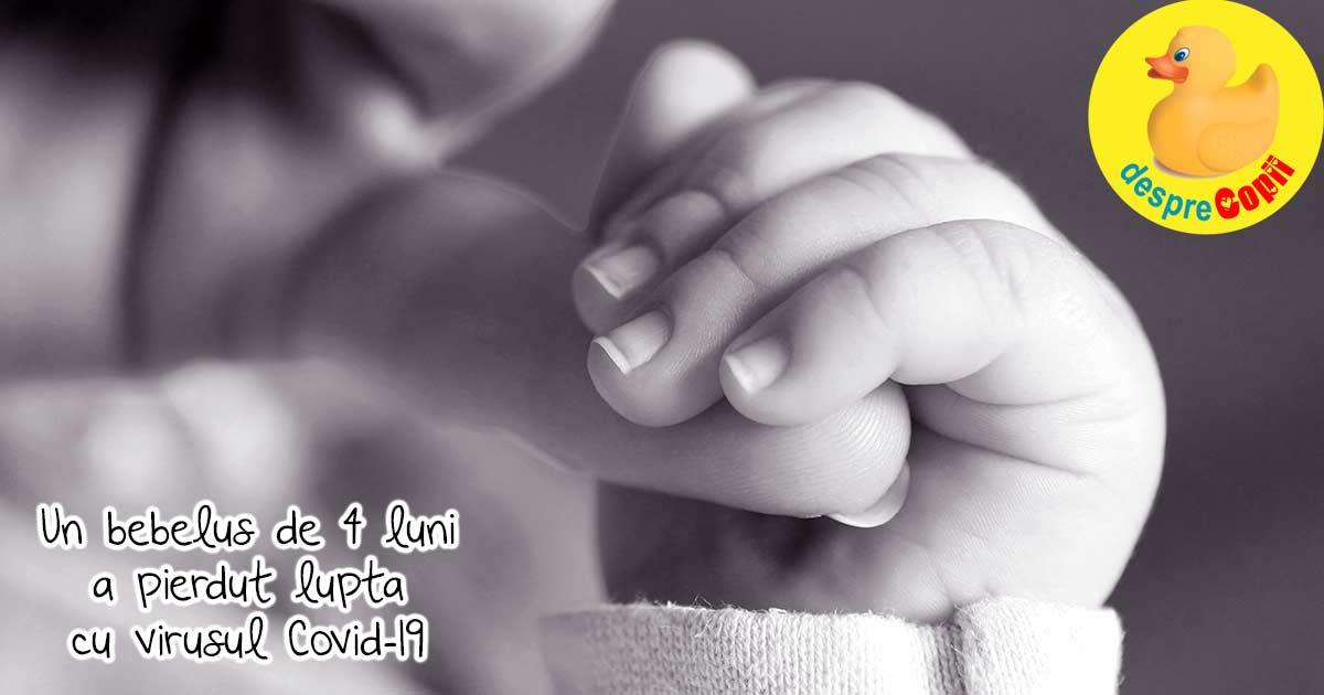 Un bebelus de 4 luni a pierdut lupta cu Covid-19