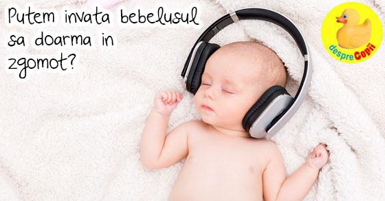 Cum putem invata bebelusul sa doarma in zgomot
