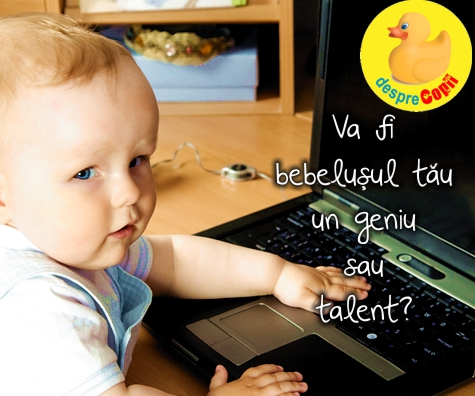 Va fi bebelusul tau un geniu sau talent?