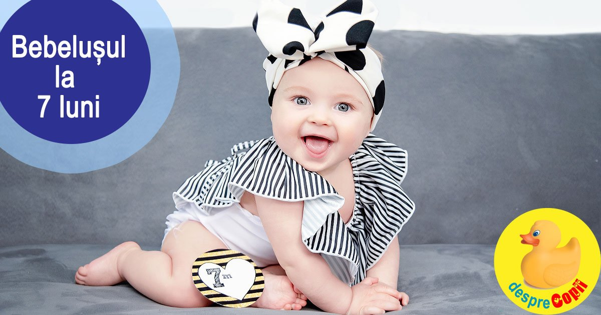 Bebelusul la 7 luni: sta in fundulet si devine tot mai atasat de cei dragi