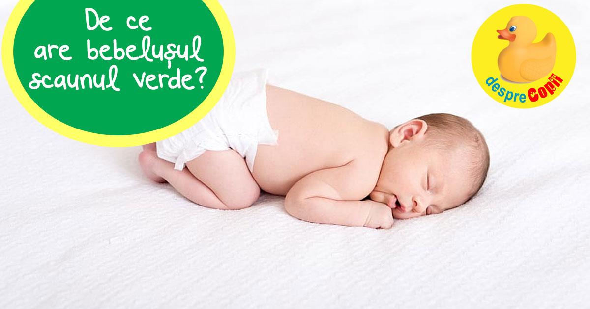 De ce are bebelusul scaunul verde? Ne explica medicul pediatru
