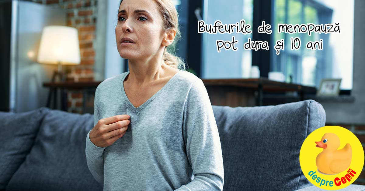 Bufeurile de menopauza pot dura si 10 ani