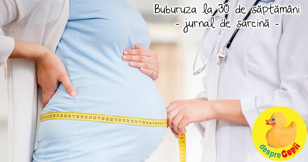 Saptamana 30 de sarcina: despre kilogramele bebelusei si ale mele si despre cum vreau sa nasc - jurnal de sarcina