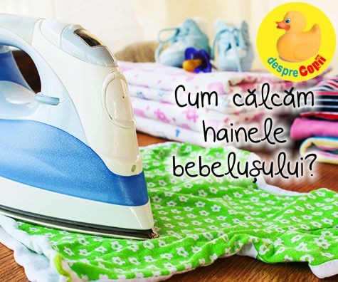 Cum calcam hainele bebelusului?