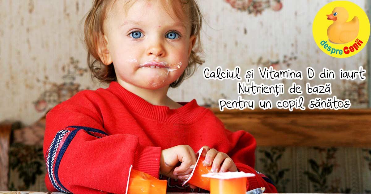 Calciul si Vitamina D din iaurt - nutrientii de baza pentru un copil sanatos