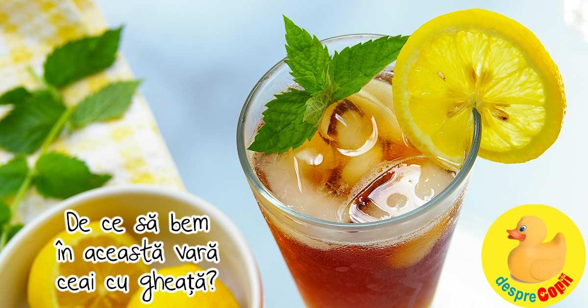 De ce sa bem in această vara ceai cu gheata - beneficii si o reteta rapida