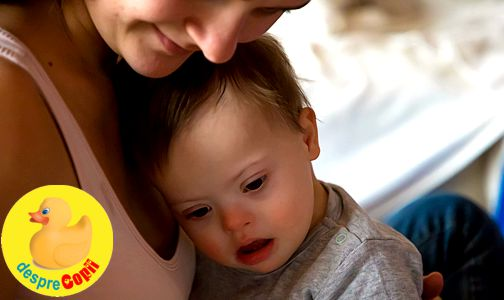 Cand bebe avea 2 luni mi s-a spus ca am un copil cu Sindrom Down