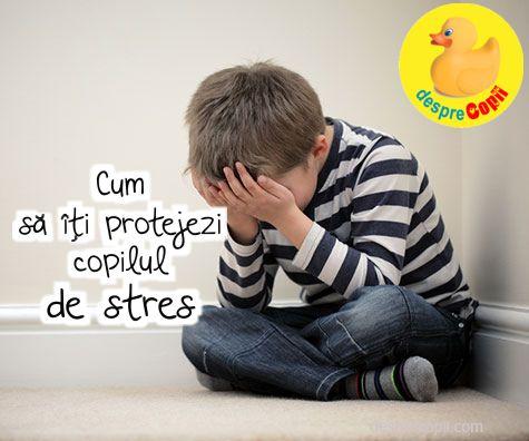 Cum sa iti protejezi copilul de stres: 10 sfaturi utile