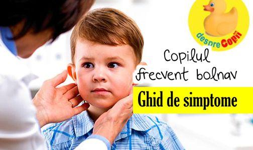 Copilul frecvent bolnav: ghid de simptome si diagnostic posibil