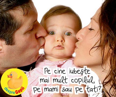 Pe cine iubeste mai mult copilul, pe mami sau pe tati?