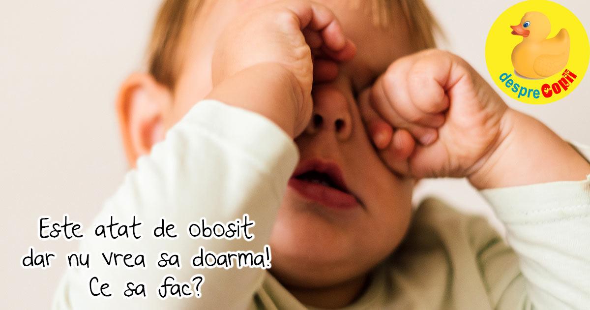 Ce trebuie sa faci cand copilul are nevoie de un pui de somn, dar el nu vrea sa doarma?