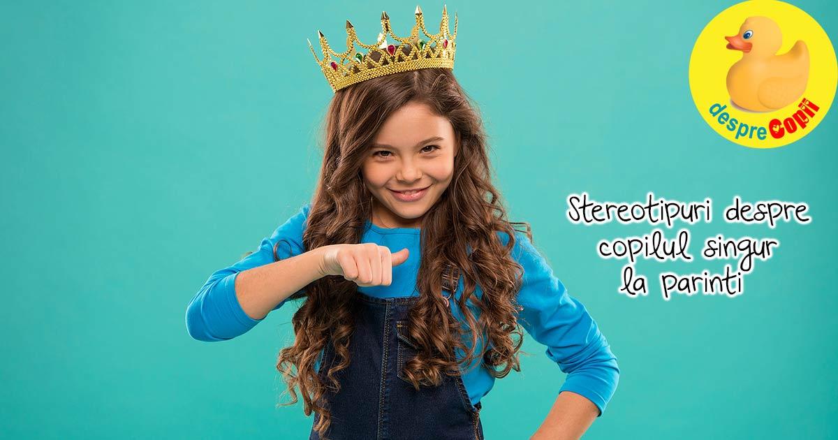 Stereotipuri si adevaruri despre copilul singur la parinti