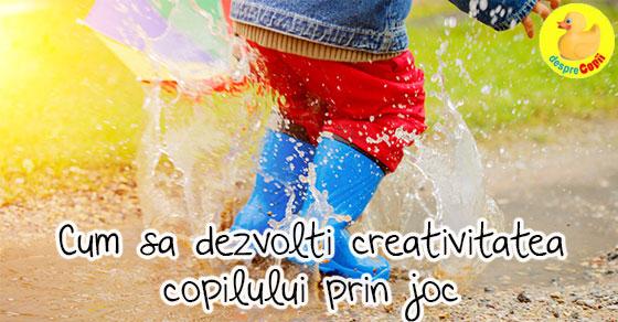 Cum sa dezvolti creativitatea copilului prin joc