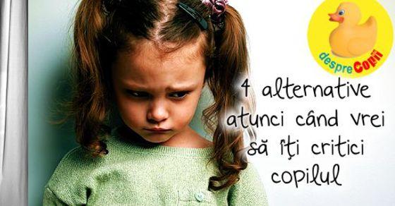 4 alternative atunci cand vrei sa iti critici copilul