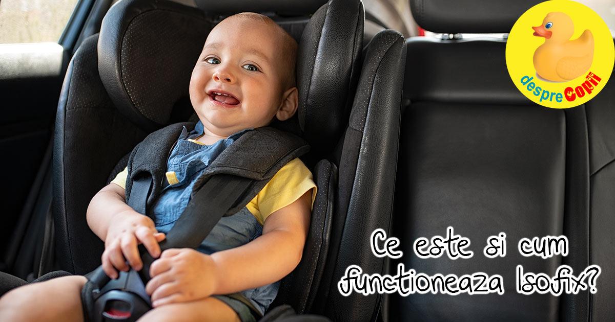 Scaunele pentru bebelusi si copii in masina: cum funcționeaza sistemul Isofix si care sunt avantajele