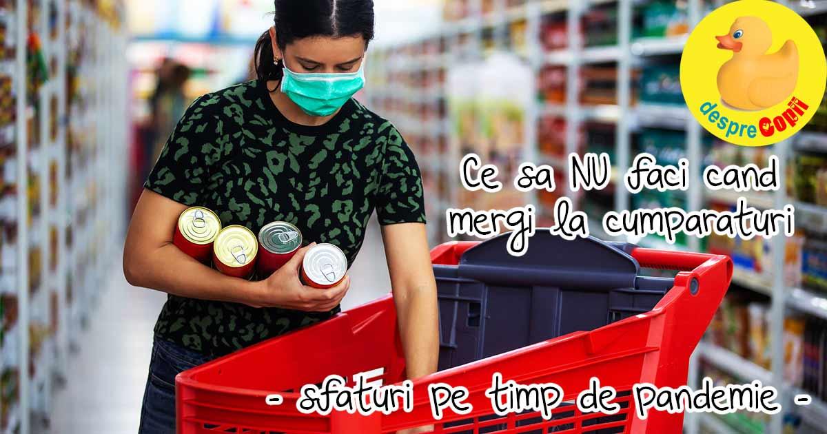 Ce sa NU faci cand mergi la magazinul alimentar, pe timp de pandemie COVID-19