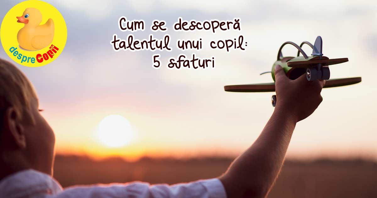 Cum se descopera talentul unui copil: 5 sfaturi importante