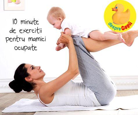 10 minute de exercitii pentru mamici ocupate