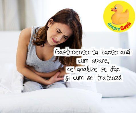 Gastroenterita bacteriana: cum apare, ce analize se fac si cum se trateaza
