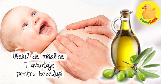 Uleiul de masline: 7 avantaje pentru bebelusi de care sigur nu stiai