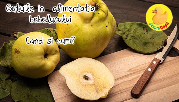 Gutuile in alimentatia bebelusului - cand si cum?