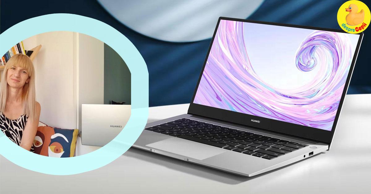 Scoala de acasa si prietenii de nadejde. Mini recenzie a laptopului HUAWEI MateBook D14