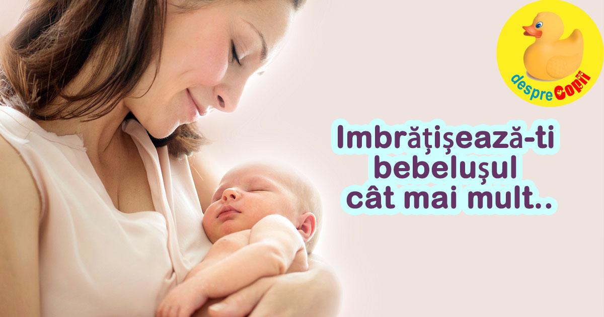 Imbratiseaza-ti cat mai des bebelusul. Imbratisarile ii imbunatatesc structura creierului.