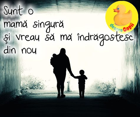 Sunt o mama singura, vreau sa ma indragostesc din nou!