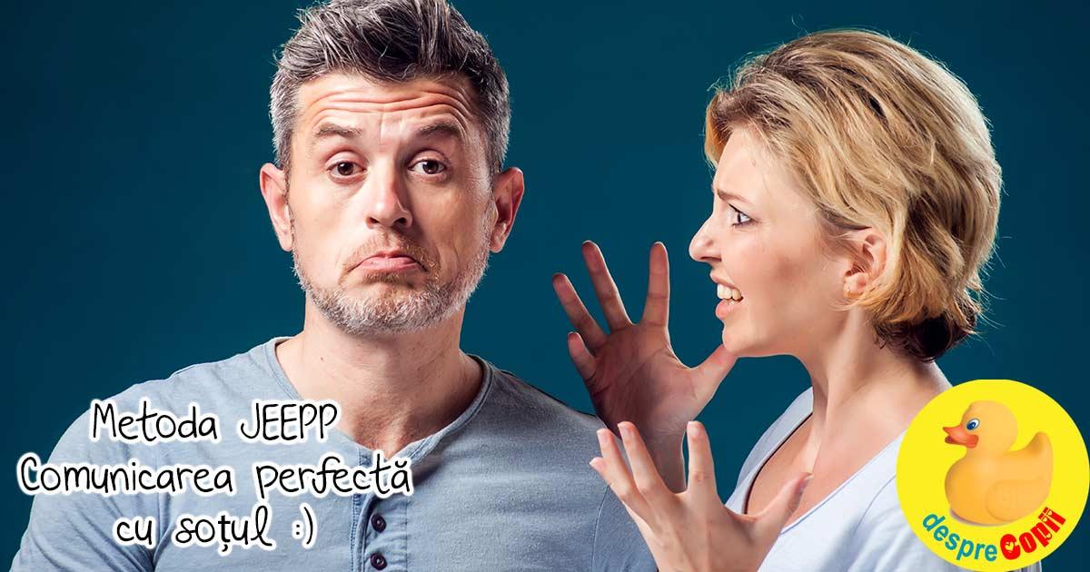 Metoda JEEPP - comunicarea perfecta cu sotul :)