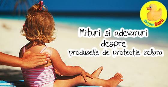Mituri si adevaruri despre produsele de protectie solara pentru copii
