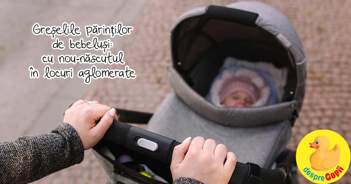 Greselile mamicilor de bebelusi: ies cu nou-nascutul in locuri aglomerate