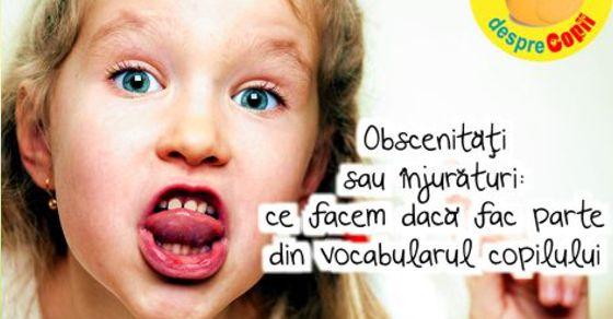 Obscenitati sau injuraturi: ce facem daca fac parte din vocabularul copilului