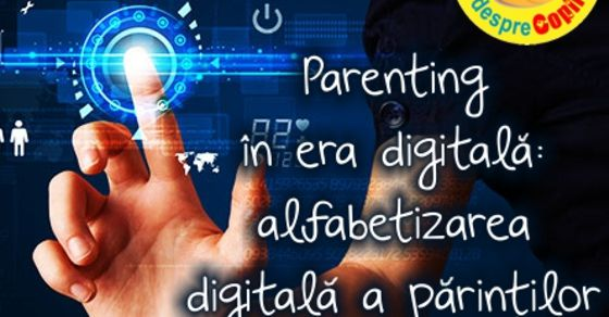 Parenting in era digitala: alfabetizarea digitala a parintilor