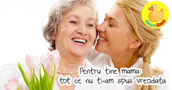 Pentru tine mama: tot ce nu ti-am spus vreodata