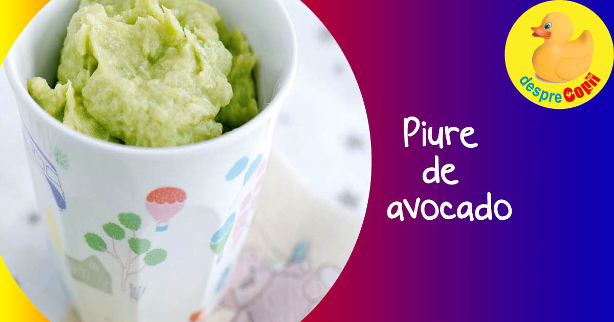 Piure de avocado pentru bebelusi