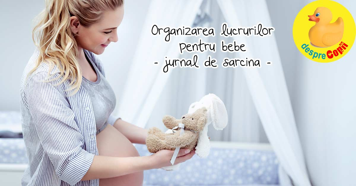 Organizarea lucrurilor lui bebe inainte de nastere - jurnal de sarcina