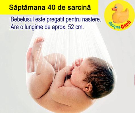 Saptamana 40 de sarcina (cu VIDEO)